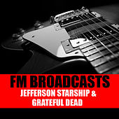 FM Broadcasts Jefferson Starship & Grateful Dead von Jefferson Starship