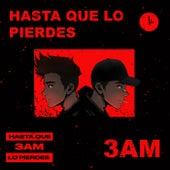Hasta Que Lo Pierdes by 3AM