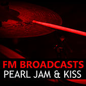FM Broadcasts Pearl Jam & Kiss by Pearl Jam
