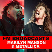 FM Broadcasts Marilyn Manson & Metallica by Marilyn Manson