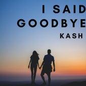 I Said Goodbye de Kash