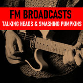 FM Broadcasts Talking Heads & Smashing Pumpkins di Talking Heads