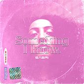 Something I Know von Sabri