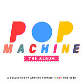 Pop Machine the Album: A Collective of Artists Turning Heads This 2020 by Various Artists