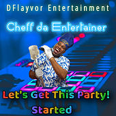 Let's Get This Party! Started von Cheff Da Entertainer