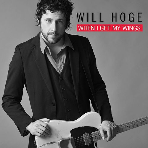 When I Get My Wings by Will Hoge