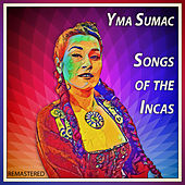 Songs of the Incas (Remastered) by Yma Sumac