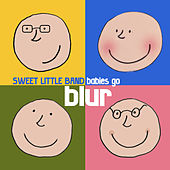 Babies Go Blur by Sweet Little Band