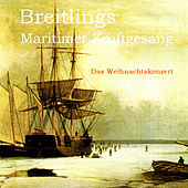 Das Weihnachtskonzert (Live) by BREITLINGs Maritimer Kraftgesang