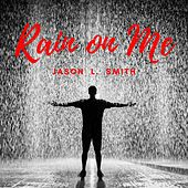 Rain on Me de Jason L. Smith