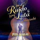 Por el Ruido y por la Lata (Mariachi) de Pepe Aguilar