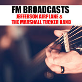 FM Broadcasts Jefferson Airplane & The Marshall Tucker Band by Jefferson Airplane