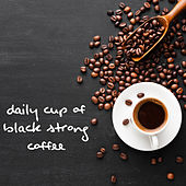 Daily Cup of Black Strong Coffee by Vintage Cafe