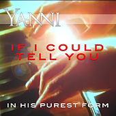 If I Could Tell You - In His Purest Form by Yanni