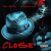 Close (feat. Bigmoneyhit) by The Truth