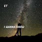 I Wanna Know by ET