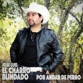 Por Andar de Perro de Jose Luis El Charro Blindado
