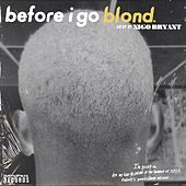 before I go blond(e) by Nico Bryant