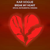 Break My Heart (Special Instrumental Versions) de Kar Vogue
