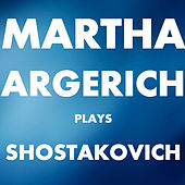 Martha Argerich plays Shostakovich by Martha Argerich
