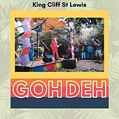 Goh Deh by King Cliff St Lewis