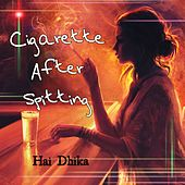 Cigarette After Spitting de Hai Dhika