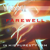 Farewell – in His Purest Form by Yanni
