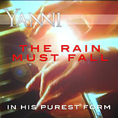 The Rain Must Fall – in His Purest Form by Yanni
