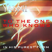 To the One Who Knows - In His Purest Form by Yanni