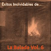 Éxitos Inolvidables de la Balada, Vol. 6 von Various Artists