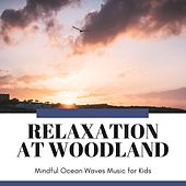 Relaxation at Woodland - Mindful Ocean Waves Music for Kids de Various