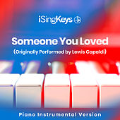 Someone You Loved (Originally Performed by Lewis Capaldi) (Piano Instrumental Version) by iSingKeys