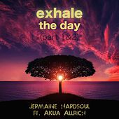 Exhale the Day (feat. Akua Allrich) by Jermaine Hardsoul