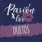 Pasión por los Duetos by Various Artists