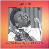Love That Woman / My Love Will Never Die (All Tracks Remastered) von Otis Rush