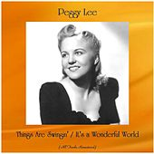 Things Are Swingin' / It's a Wonderful World (All Tracks Remastered) by Peggy Lee