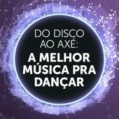Do Disco Ao Axé: A Melhor Música Pra Dançar de Various Artists