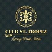 Club St. Tropez - Luxury House Tunes in the Mix! von Various Artists