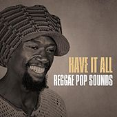 Have It All: Reggae Pop Sounds von Various Artists