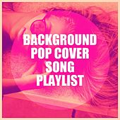 Background Pop Cover Song Playlist de Cover Pop, Ultimate Pop Hits, Cover Crew