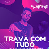 TRAVA COM TUDO (feat. MC Duartt & Mc Neguinho Do ITR) de DJ Negritinho