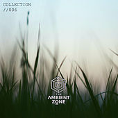The Ambient Zone: Collection 006 by Various Artists
