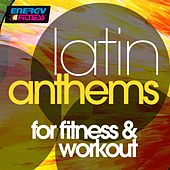 Latin Anthems For Fitness & Workout (15 Tracks Non-Stop Mixed Compilation for Fitness & Workout) de Selma Hernandes, Mr. Frog, In.deep, Girlzz, All Stars Generation, Gloriana, Red Hardin, Movimento Latino, Dj Hush, Tomstone