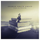 Come Go with Me de George White Group