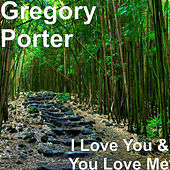 I Love You & You Love Me by Gregory Porter