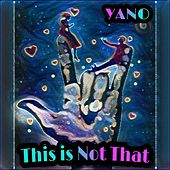 This Is Not That by Yano