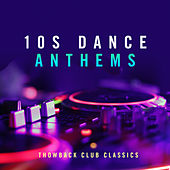 10s Dance Anthems: Throwback Club Classics by Various Artists