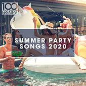 100 Greatest Summer Party Songs 2020 by Various Artists
