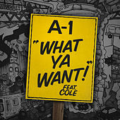 What Ya Want! (feat. Cole) von A-1