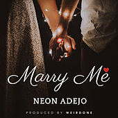 Marry Me by Neon Adejo